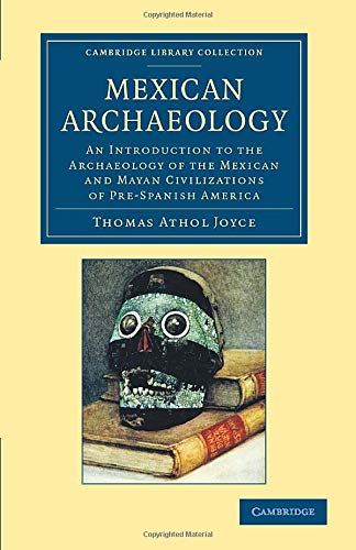 9781108063746: Mexican Archaeology: An Introduction to the Archaeology of the Mexican and Mayan Civilizations of Pre-Spanish America (Cambridge Library Collection - Archaeology)
