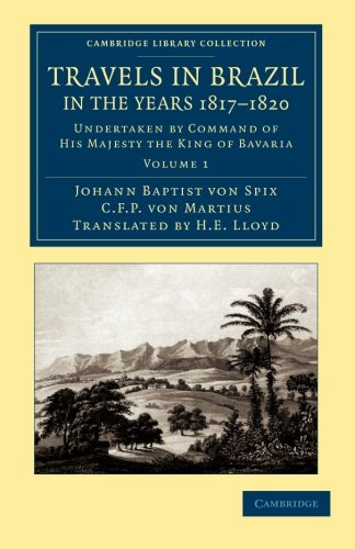 Travels in Brazil, in the Years 1817-1820: Johann Baptist von