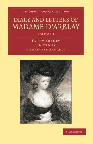 Diary and Letters of Madame dArblay: v. 7: Edited by Her Niece: Fanny Burney