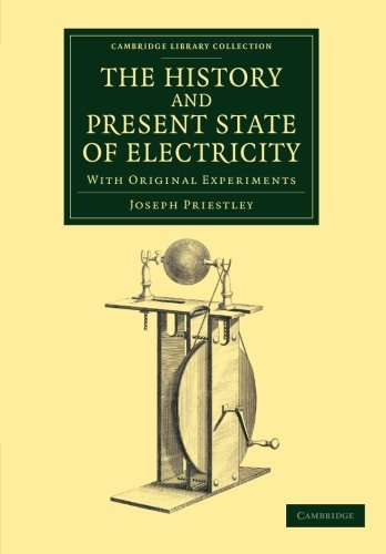 9781108064392: The History and Present State of Electricity: With Original Experiments (Cambridge Library Collection - Physical Sciences)