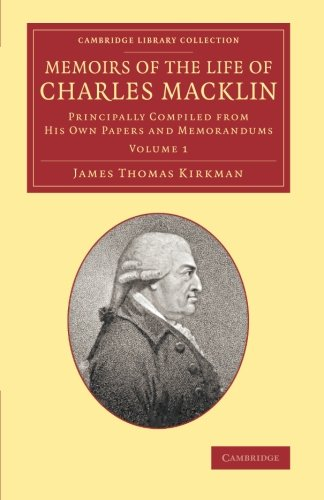9781108064668: Memoirs of the Life of Charles Macklin, Esq.: Principally Compiled From His Own Papers And Memorandums: Volume 1 (Cambridge Library Collection - Literary Studies)