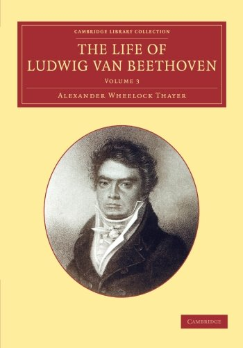 9781108064750: The Life of Ludwig van Beethoven: Volume 3 (Cambridge Library Collection - Music)