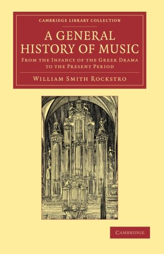 9781108064798: A General History of Music: From the Infancy of the Greek Drama to the Present Period (Cambridge Library Collection - Music)