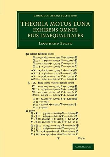 9781108065351: Theoria motus lunae exhibens omnes eius inaequalitates: In additamento hoc idem argumentum aliter tractatur simulque ostenditur quemadmodum motus ... (Cambridge Library Collection - Astronomy)
