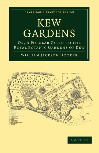 9781108065450: Kew Gardens: Or, A Popular Guide to the Royal Botanic Gardens of Kew (Cambridge Library Collection - Botany and Horticulture)