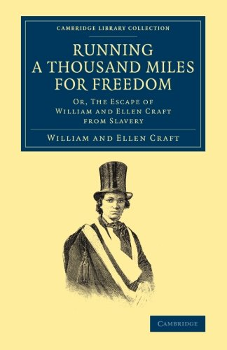 9781108065467: Running a Thousand Miles for Freedom: Or, The Escape of William and Ellen Craft from Slavery (Cambridge Library Collection - Slavery and Abolition)