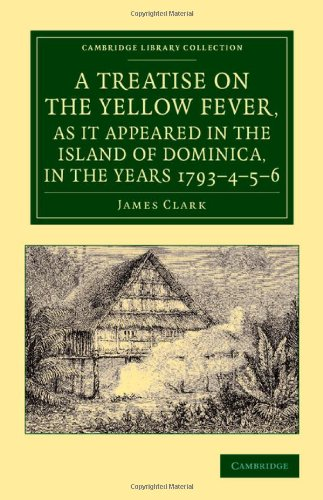 A Treatise on the Yellow Fever, as it Appeared in the Island of Dominica, in the Years 1793-4-5-6: ...