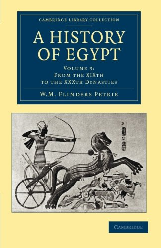A History of Egypt: Volume 3, from the XIXth to the XXXth Dynasties: William Matthew Flinders ...