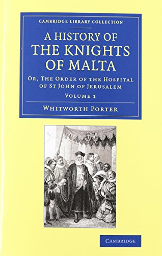 A History of the Knights of Malta 2 Volume Set Or, The Order of the Hospital of St John of ...