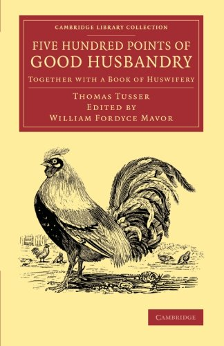 9781108066303: Five Hundred Points of Good Husbandry: Together with a Book of Huswifery (Cambridge Library Collection - Literary Studies)