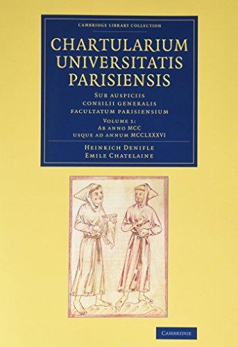 Chartularium Universitatis Parisiensis 4 Volume Set: Sub Auspiciis Consilii Generalis Facultatum ...