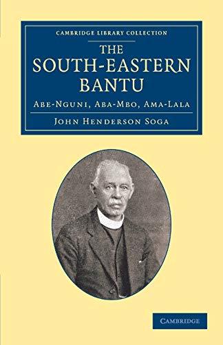 The South-Eastern Bantu: Abe-Nguni, Aba-Mbo, Ama-Lala (Paperback): John Henderson Soga