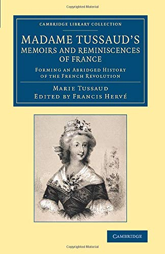 9781108067065: Madame Tussaud's Memoirs and Reminiscences of France: Forming an Abridged History of the French Revolution (Cambridge Library Collection - European History)