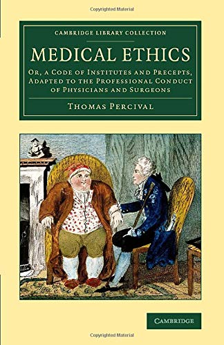 9781108067225: Medical Ethics: Or, a Code of Institutes and Precepts, Adapted to the Professional Conduct of Physicians and Surgeons (Cambridge Library Collection - History of Medicine)