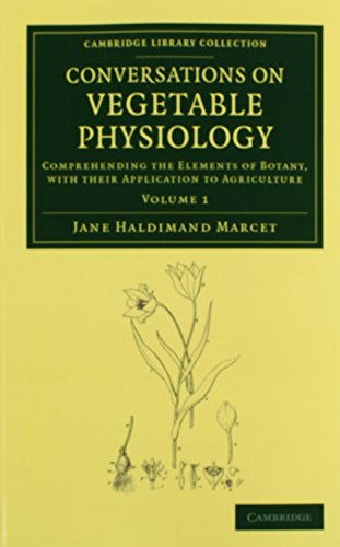 9781108067478: Conversations on Vegetable Physiology 2 volume Set: Comprehending the Elements of Botany, with their Application to Agriculture (Cambridge Library Collection - Botany and Horticulture)