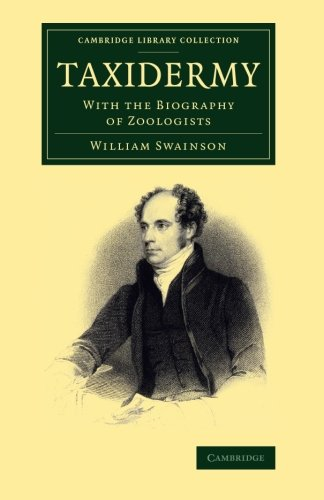Taxidermy: With the Biography of Zoologists: William Swainson