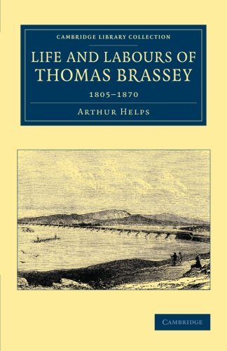 9781108067812: Life and Labours of Thomas Brassey: 1805-1870 (Cambridge Library Collection - Technology)