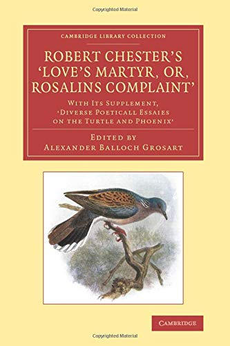 Robert Chesters Loves Martyr Or, Rosalins Complaint: With Its Supplement, Diverse Poeticall Essaies...