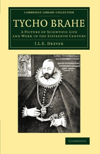 9781108068710: Tycho Brahe: A Picture of Scientific Life and Work in the Sixteenth Century (Cambridge Library Collection - Astronomy)