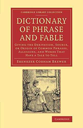 9781108068871: Dictionary of Phrase and Fable: Giving the Derivation, Source, or Origin of Common Phrases, Allusions, and Words that Have a Tale to Tell (Cambridge Library Collection - Literary Studies)