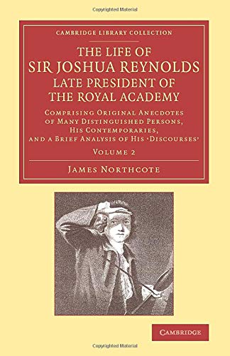 The Life of Sir Joshua Reynolds, LL.D., F.R.S., F.S.A., Etc., Late President of the Royal Academy: ...