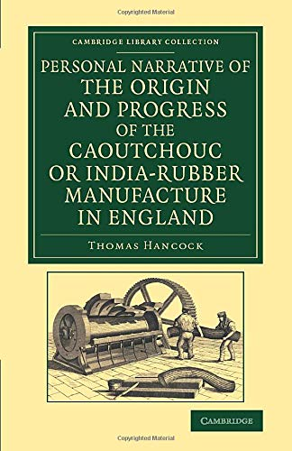 Personal Narrative of the Origin and Progress of the Caoutchouc or India-Rubber Manufacture in ...