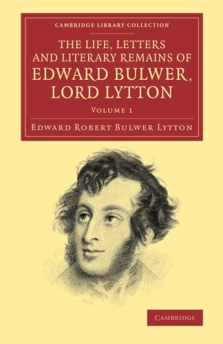 The Life, Letters and Literary Remains of Edward Bulwer, Lord Lytton: Edward Robert Bulwer Lytton