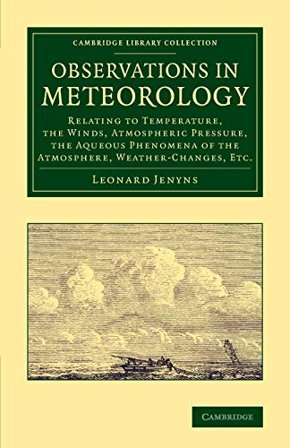 Observations in Meteorology: Relating to Temperature, the Winds, Atmospheric Pressure, the Aqueous ...
