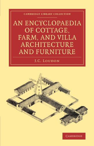 An Encyclopaedia of Cottage, Farm, and Villa Architecture and Furniture: J. C. LOUDON
