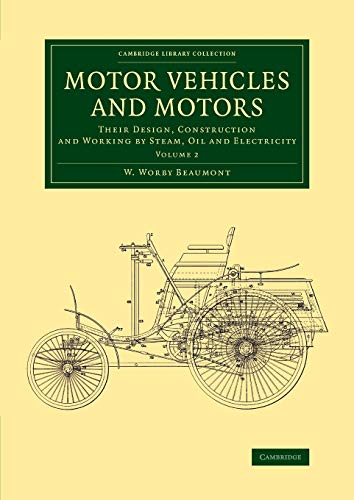 9781108070614: Motor Vehicles and Motors: Their Design, Construction and Working by Steam, Oil and Electricity (Cambridge Library Collection - Technology) (Volume 2)