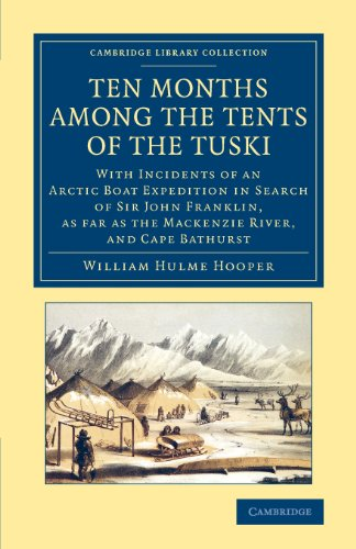 9781108070836: Ten Months among the Tents of the Tuski: With Incidents of an Arctic Boat Expedition in Search of Sir John Franklin, As Far As the Mackenzie River, and Cape Bathurst