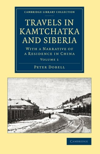 9781108070850: Travels in Kamtchatka and Siberia 2 Volume Set: Travels in Kamtchatka and Siberia: With a Narrative of a Residence in China: Volume 1 (Cambridge Library Collection - Polar Exploration)