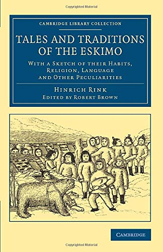 9781108070973: Tales and Traditions of the Eskimo: With a Sketch of their Habits, Religion, Language and Other Peculiarities (Cambridge Library Collection - Polar Exploration)