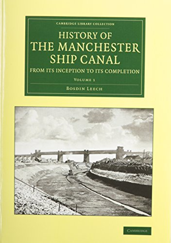 History of the Manchester Ship Canal from Its Inception to Its Completion Set: Leech, Bosdin
