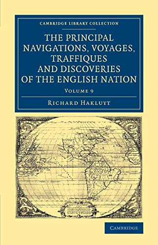 The Principal Navigations Voyages Traffiques and Discoveries of the English Nation: RICHARD HAKLUYT