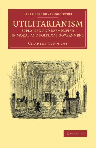 9781108071420: Utilitarianism Explained and Exemplified in Moral and Political Government (Cambridge Library Collection - Philosophy)