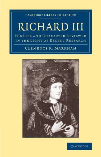 Richard III: His Life and Character Reviewed in the Light of Recent Research: Clements R. Markham