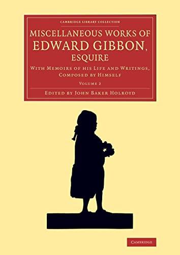 Miscellaneous Works of Edward Gibbon, Esquire: With: Gibbon, Edward