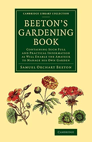 Beeton's Gardening Book: Containing Such Full and Practical Information as Will Enable the ...