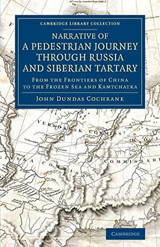 Narrative of a Pedestrian Journey Through Russia and Siberian Tartary: John Dundas Cochrane