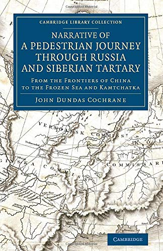 Narrative of a Pedestrian Journey through Russia and Siberian Tartary: From the Frontiers of China ...