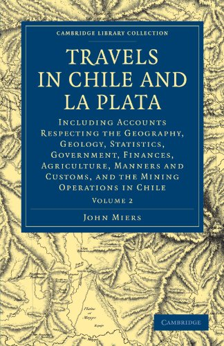 9781108072960: Travels in Chile and La Plata: Including Accounts Respecting the Geography, Geology, Statistics, Government, Finances, Agriculture, Manners and ... - Latin American Studies) (Volume 2)