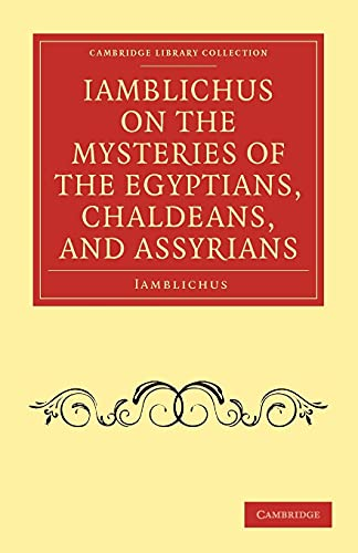 Iamblichus on the Mysteries of the Egyptians, Chaldeans, and Assyrians: IAMBLICHUS , TRANSLATED BY ...