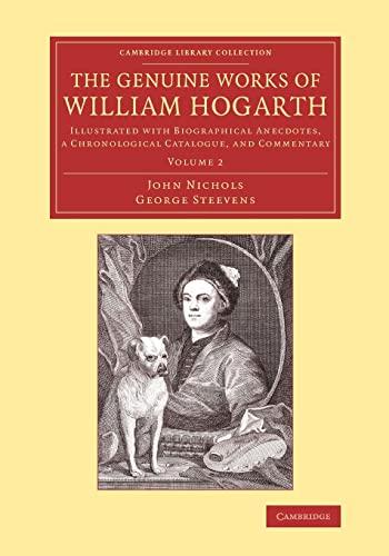 The Genuine Works of William Hogarth: Illustrated: John Nichols, George