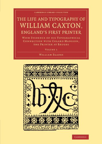 The Life and Typography of William Caxton, England's First Printer: WILLIAM BLADES