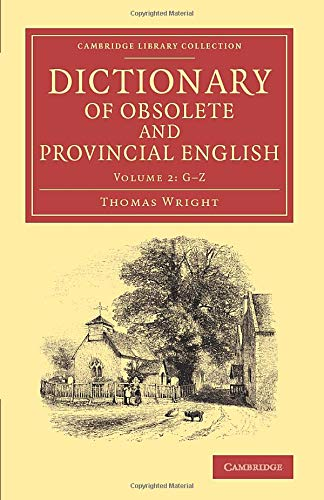 Dictionary of Obsolete and Provincial English: Wright, Thomas
