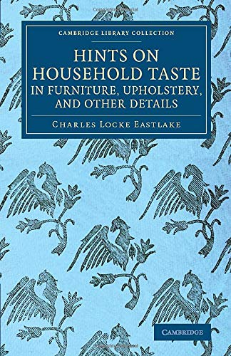9781108075343: Hints on Household Taste in Furniture, Upholstery, and Other Details (Cambridge Library Collection - British and Irish History, 19th Century)
