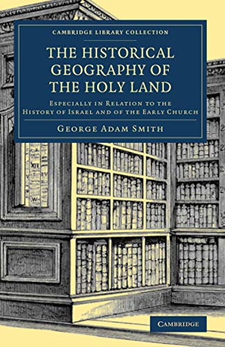 9781108075398: The Historical Geography of the Holy Land: Especially in Relation to the History of Israel and of the Early Church (Cambridge Library Collection - Travel, Middle East and Asia Minor)