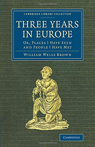Three Years in Europe: WILLIAM WELLS BROWN , ASSISTED BY WILLIAM FARMER