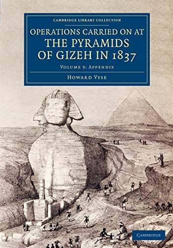 9781108075688: Operations Carried On at the Pyramids of Gizeh in 1837: Volume 3, Appendix: With an Account of a Voyage into Upper Egypt, and an Appendix (Cambridge Library Collection - Egyptology)